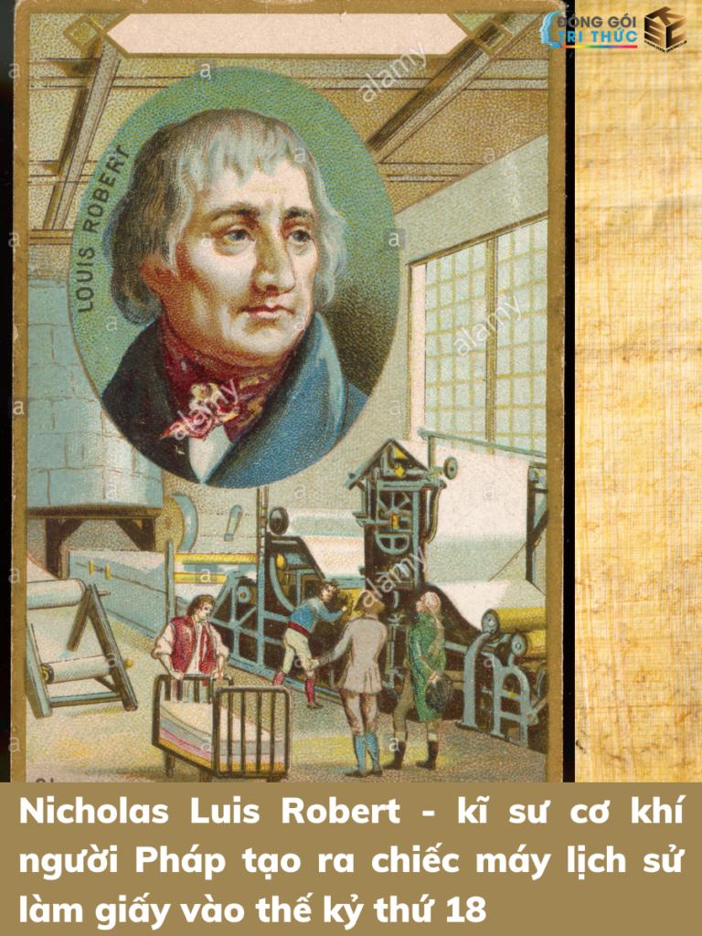 Nicholas Luis Robert - kĩ sư cơ khí người Pháp tạo ra chiếc máy lịch sử làm giấy vào thế kỷ thứ 18 Nguyễn Đinh Cao Trí KSC